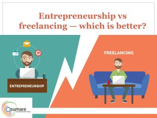 Entrepreneurship vs freelancing — which is better?
