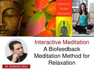 Interactive Meditation - A Biofeedback Meditation Method for Relaxation