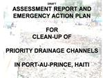 DRAFT ASSESSMENT REPORT AND EMERGENCY ACTION PLAN  FOR CLEAN-UP OF   PRIORITY DRAINAGE CHANNELS   IN PORT-AU-PRINCE, HAI