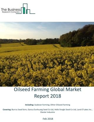 Oilseed Farming Global Market Report 2018