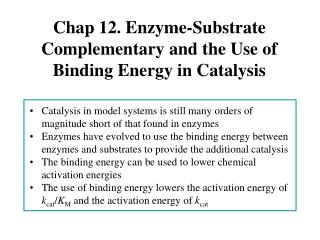Chap 12. Enzyme-Substrate Complementary and the Use of Binding Energy in Catalysis
