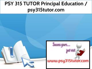 PSY 315 TUTOR Principal Education / psy315tutor.com