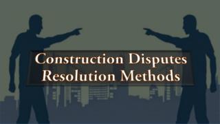 Construction Disputes Resolution Methods