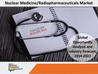 Nuclear Medicine/ Radiopharmaceuticals Market is Set to Boom by 2022