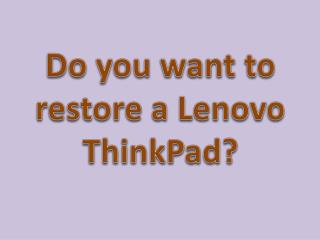 Do you want to restore a Lenovo ThinkPad?