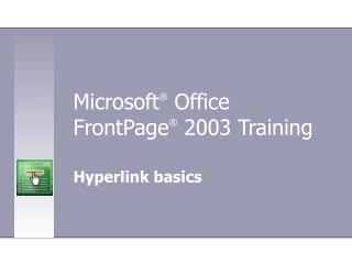 Microsoft ®  Office  FrontPage ® 2003 Training