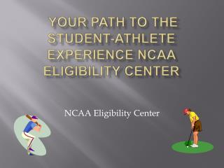 Your Path to the Student-Athlete Experience NCAA Eligibility Center