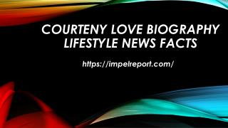 Courteny Love Biography Lifestyle News Facts Impelreport