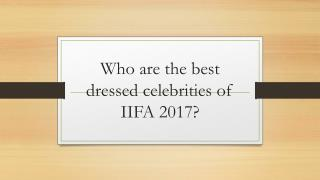 Who are the best dressed celebrities of IIFA 2017?