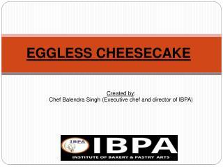 Eggless Cheese Cake Recipe | Chef IBPA