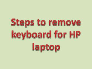 Steps to remove keyboard for HP laptop