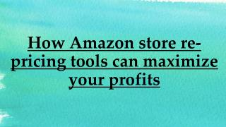 Maximize Your Profits With Amazon Store Re-Pricing Tools