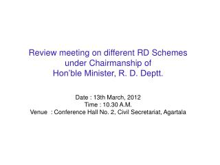 Review meeting on different RD Schemes  under Chairmanship of Hon'ble Minister, R. D. Deptt.  Date : 13th March, 2012