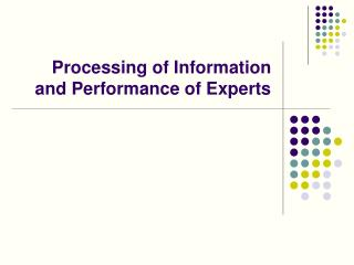 Processing of Information and Performance of Experts