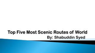Most Scenic Routes of World by Shabuddin Syed