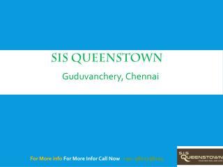 SIS Queenstown Guduvanchery, Chennai@9821798104