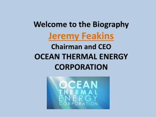 Jeremy P. Feakins - CEO of OTEC