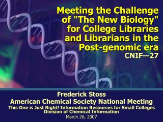 "Meeting the Challenge of ""The New Biology"" for College Libraries and Librarians in the Post-genomic era CNIF—2"