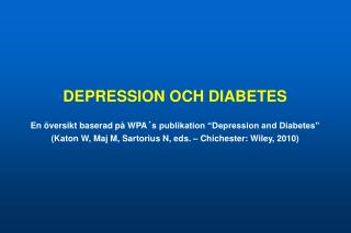 DEPRESSION OCH DIABETES  En  versikt baserad p  WPA s publikation  Depression and Diabetes   Katon W, Maj M, Sartorius N