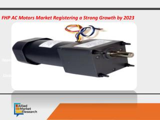 FHP AC Motors Market Registering a Strong Growth by 2023
