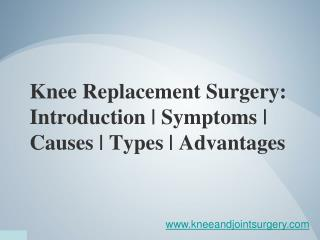 Knee Replacement Surgery-Introduction,Symptoms,Causes,Types,Advantages