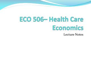 ECO 506– Health Care Economics