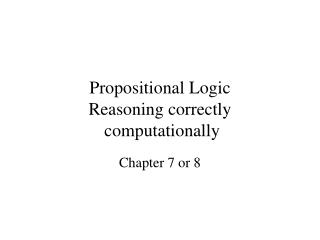 Propositional Logic  Reasoning correctly  computationally