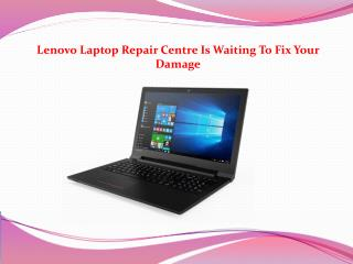 Lenovo Laptop Repair Centre Is Waiting To Fix Your Damage