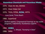 1970:  Clean Air Act, OSHAct 1972:  Clean Water Act 1976:  TSCA, FIFRA, RCRA, HMTA  1980:  Superfund   1984:  HSWA 1986: