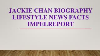 Jackie Chan Biography Lifestyle News Facts Impelreport