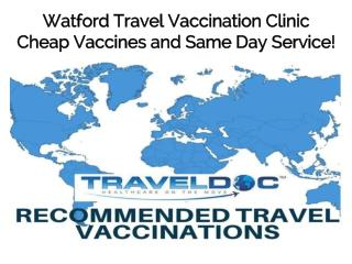 Watford Travel Vaccination Clinic Cheap Vaccines and Same Day Service