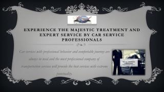 Experience The Majestic Treatment And Expert Service By Car Service Professionals