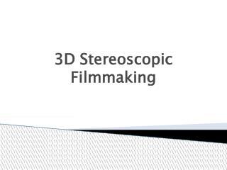 3D Stereoscopic Filmmaking