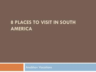 8 Places to visit in South America
