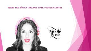 Nicole Rosé: Hear The World Through Rose Colored Lenses