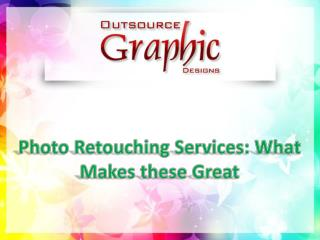 Photo Retouching Services: What Makes These Great
