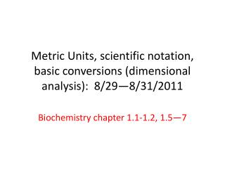 Metric Units, scientific notation, basic conversions dimensional analysis:  8