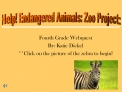 Fourth Grade Webquest  By: Katie Dickel  Click on the picture of the zebra to begin