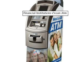 Financial Institutions Ocean Atm