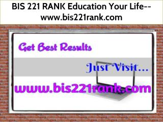 BIS 221 RANK Education Your Life--www.bis221rank.com