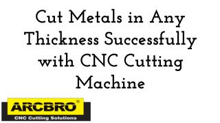 Cut Metals in Any Thickness Successfully with CNC Cutting Machine