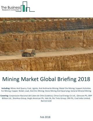 Mining Market Global Briefing 2018