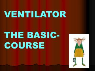 VENTILATOR     THE BASIC- COURSE