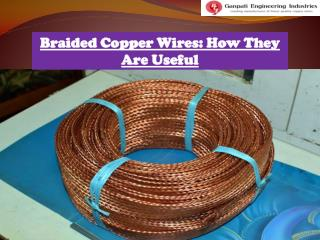 Braided Copper Wires: How They Are Useful