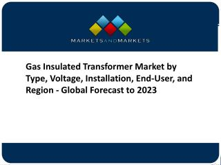 Gas Insulated Transformer Market by Type, Voltage, Installation, End-User, and Region - Global Forecast to 2023