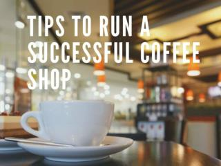 Tips to Run a Successful Coffee Shop