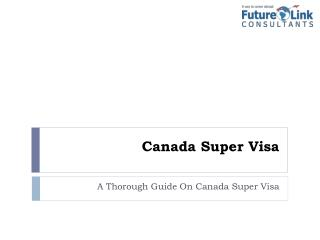 A Thorough Guide On Super Visa For Canada