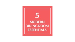 5 Essentials for Modern Dining Room