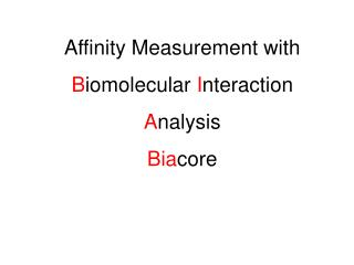 Affinity Measurement with B iomolecular  I nteraction  A nalysis Bia core