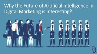 Why the Future of Artificial Intelligence in Digital Marketing is Interesting?